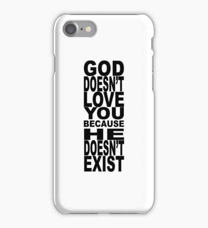 God Doesn't Love You Because He Doesn't Exist iPhone Case/Skin