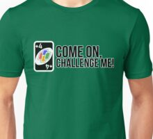 come on, challenge me! (+4 uno card game) Unisex T-Shirt