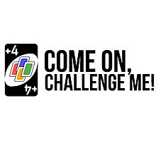 come on, challenge me! (+4 uno card game) Photographic Print