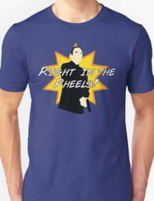 Right in the Pheels! T-Shirt