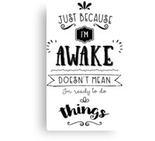 """Just because I'm awake"" typography quote Canvas Print"