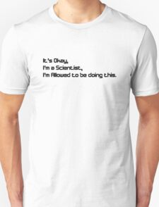 It's okay, I'm doing this for Science V 1.0 T-Shirt
