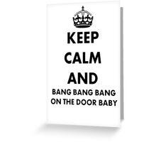 Keep Calm and Bang Bang Bang on the Door Baby Greeting Card