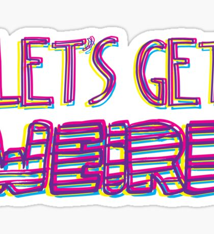 Let's Get Weird Sticker