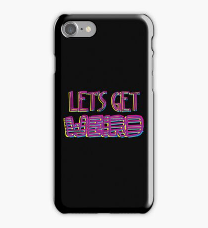 Let's Get Weird iPhone Case/Skin