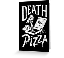 Death By Pizza Greeting Card
