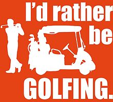 I'd Rather Be Golfing by Stylishhoop99