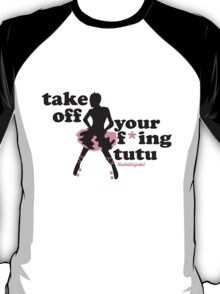 Take off you F*ing Tutu Roller Derby Shirt T-Shirt