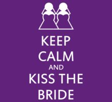 Keep calm and kiss the bride (women) by Nick  Taylor