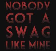 Nobody Got A Swag Like Mine by CreativoDesign