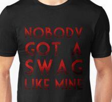 Nobody Got A Swag Like Mine Unisex T-Shirt