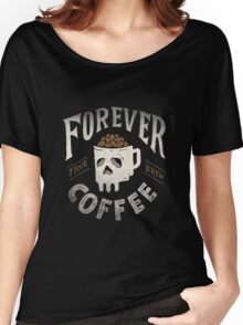 Forever Coffee Women's Relaxed Fit T-Shirt