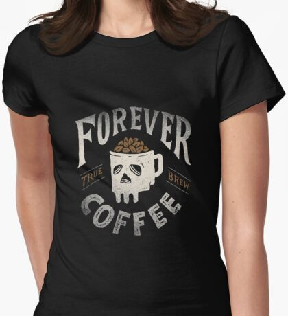 Forever Coffee Womens Fitted T-Shirt