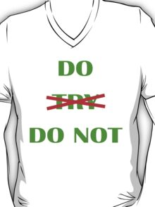 Do or Do Not. There is not Try. T-Shirt