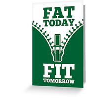 Fat Today Fit Tomorrow - Gym Motivational Quotes Greeting Card
