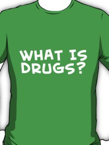 What is drugs? - teeshirt T-Shirt