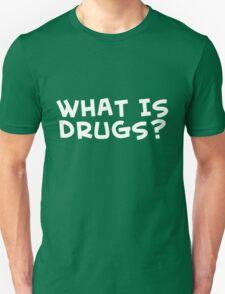 What is drugs? - teeshirt T-Shirt