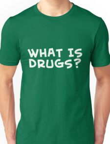 What is drugs? - teeshirt Unisex T-Shirt