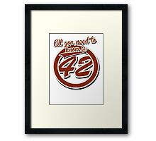 All you need to know is 42 Framed Print