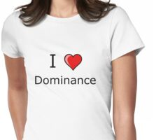 i love Dominance  Womens Fitted T-Shirt