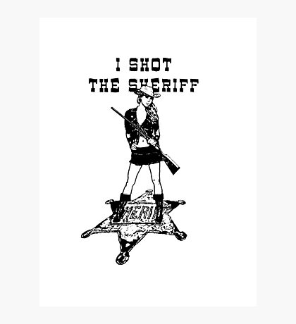 I Shot The Sheriff Photographic Print