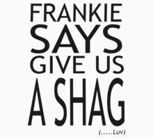 Frankie says Give us a Shag by Glenys Everest