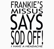 Frankies Missus says Sod Off! Unisex T-Shirt