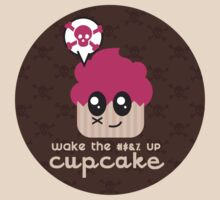Wake up cupcake a slightly offensive but cute shirt by lucy Dynamite by LucyDynamite