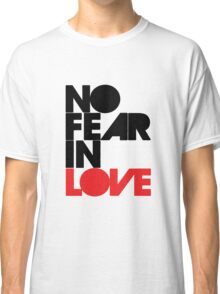 No Fear In Love Classic T-Shirt