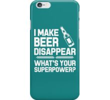 I Make Beer Disappear Whats Your Superpower iPhone Case/Skin