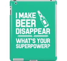 I Make Beer Disappear Whats Your Superpower iPad Case/Skin