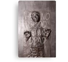 He's no good to me dead. Canvas Print