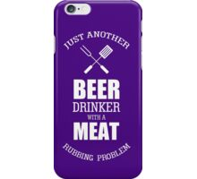 Just Another Beer Drinker With A Meat Rubbing Problem iPhone Case/Skin