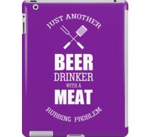 Just Another Beer Drinker With A Meat Rubbing Problem iPad Case/Skin