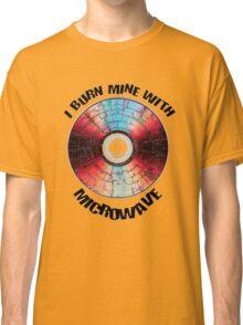 How To Burn A DVD using Microwave T-Shirt Classic T-Shirt