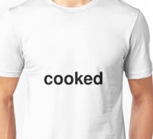cooked Unisex T-Shirt