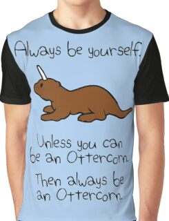 Always Be Yourself, Unless You Can Be An Ottercorn Graphic T-Shirt