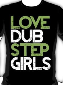 Love Dubstep Girls (neon green) T-Shirt