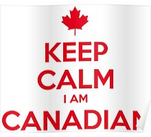 KEEP CALM I AM CANADIAN Poster
