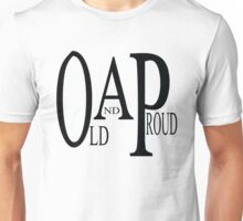 Old and Proud (OAP) Unisex T-Shirt
