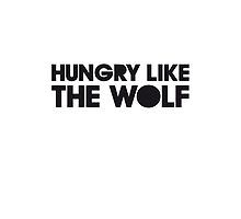 HUNGRY LIKE THE WOLF by eyesblau