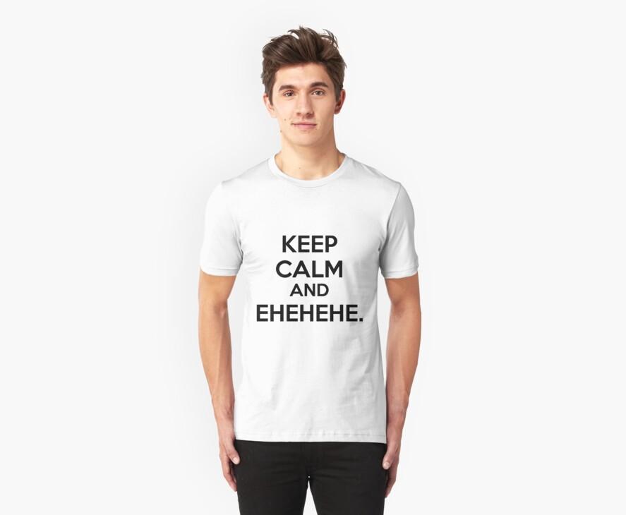 Keep Calm and Ehehehehe. by Lindsay Marie