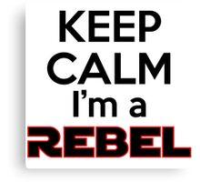 Keep Calm I'm a Rebel Canvas Print