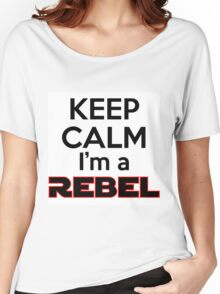 Keep Calm I'm a Rebel Women's Relaxed Fit T-Shirt