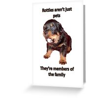 Rottweilers Are Not Just Pets Greeting Card