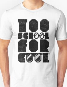 Too School For Cool (Black) T-Shirt