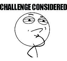 Challenge Considered Meme Photographic Print