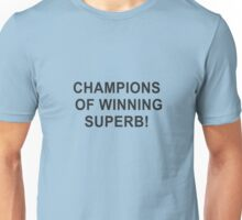 Champions of winning superb! Unisex T-Shirt