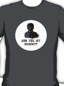 Are you my mummy ? T-Shirt