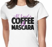 All I need to coffee and mascara Womens Fitted T-Shirt